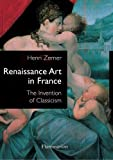 img - for By Henri Zerner Renaissance Art in France: The Invention of Classicism [Paperback] book / textbook / text book