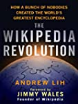 The Wikipedia Revolution: How a Bunch...