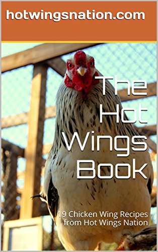 The Hot Wings Book: 19 Chicken Wing Recipes from Hot Wings Nation by hotwingsnation.com