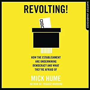 Revolting!: How the Establishment are Undermining Democracy and What They're Afraid Of Hörbuch von Mick Hume Gesprochen von: Andy Cresswell