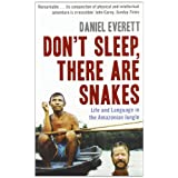 "Don't Sleep, There are Snakes: Life and Language in the Amazonian Junglevon ""Daniel Everett"""