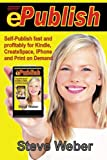 img - for ePublish: Self-Publish Fast and Profitably for Kindle, iPhone, CreateSpace and Print on Demand by Steve Weber (2011-07-26) book / textbook / text book