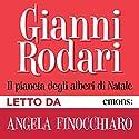 Il pianeta degli alberi di Natale Audiobook by Gianni Rodari Narrated by Angela Finocchiaro