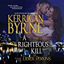 A Righteous Kill: A Shakespearean Suspense (       UNABRIDGED) by Kerrigan Byrne Narrated by Derek Perkins