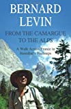 Bernard Levin From the Camargue to the Alps: A Walk Across France in Hannibal's Footsteps (Revival)