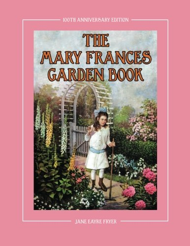 The Mary Frances Garden Book 100th Anniversary Edition: A Children's Story-Instruction Gardening Book with Bonus Pattern for Child's Gardening Apron