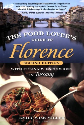 Food Lover's Guide to Florence: With Culinary Excursions in Tuscany