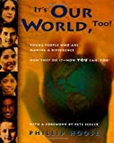 It's Our World, Too!: Young People Who Are Making a Difference: How They Do It - How You Can, Too! (0374336229) by Phillip M Hoose