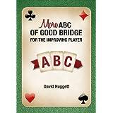 More ABC Of Good Bridge - For The Improving Player ~ David Huggett