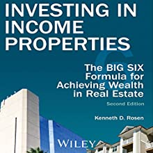 Investing in Income Properties: The Big Six Formula for Achieving Wealth in Real Estate Audiobook by Kenneth D. Rosen Narrated by Brian Holsopple