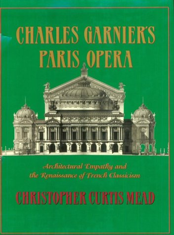 Charles Garnier's Paris Opera: Architectural Empathy and the Renaissance of French Classicism (Architectural History Foundation Book) (French Classicism compare prices)