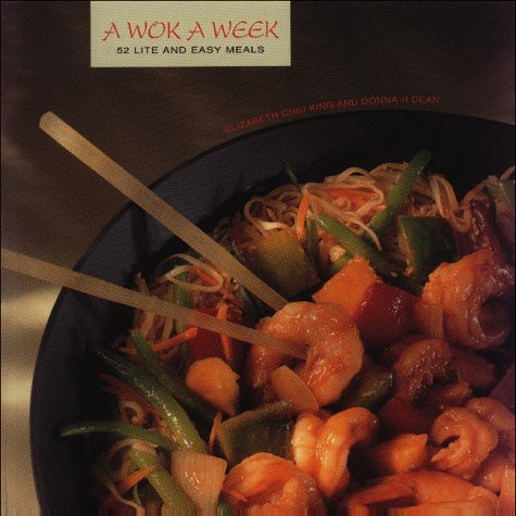 A Wok a Week: 52 Lite and Easy Meals by Elizabeth Chiu King, E. Chiu King, Donna H. Dean