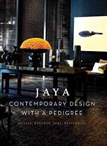 Jaya Contemporary Design with a Pedigree: Hotel, Resorts, Spas, Residences read online