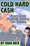 Cold Hard Cash: Fixed Odds Football Betting Tips System (English Edition)