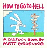 How to Go to Hell: A Cartoon Book by Matt Groening (0007180241) by Groening, Matt