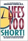 Abraham J. Twerski Life's Too Short!: Pull the Plug on Self-Defeating Behavior and Turn on the Power of Self-Esteem