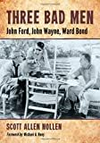 Three Bad Men: John Ford, John Wayne, Ward Bond