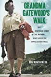 Grandma Gatewoods Walk: The Inspiring Story of the Woman Who Saved the Appalachian Trail