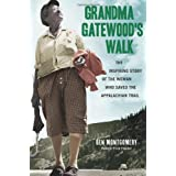 Grandma Gatewood's Walk: The Inspiring Story of the Woman Who Saved the Appalachian Trail ~ Ben Montgomery
