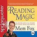 Reading Magic: Why Reading Aloud to Our Children Will Change Their Lives (       UNABRIDGED) by Mem Fox Narrated by Mem Fox