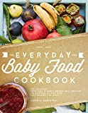 Everyday Baby Food: 200 Delicious, Nutritious and Simple Baby Food Recipes That You Can Use Everyday To Keep Your Little One Happy And Healthy! (The H