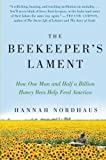 The Beekeepers Lament: How One Man and Half a Billion Honey Bees Help Feed America