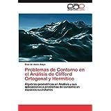 Problemas de Contorno En El an Lisis de Clifford Ortogonal y Herm Tico: Álgebras geométricas en Análisis y sus...