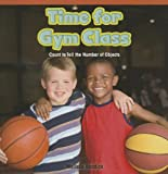 Time for Gym Class: Count to Tell the Number of Objects (Rosen Common Core Math Readers)