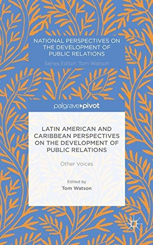 Latin American and Caribbean Perspectives on the Development of Public Relations: Other Voices (National Perspectives on the Development of Public Relations)
