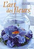 echange, troc Christian Morel, Franck Schmitt - L'art des fleurs : 40 idées de bouquets