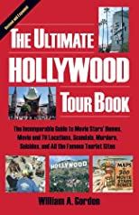 The ultimate Hollywood tour book : the incomparable guide to movie stars' homes, movie and TV locations, scandals, murders, suicides, and all the famous tourist sites