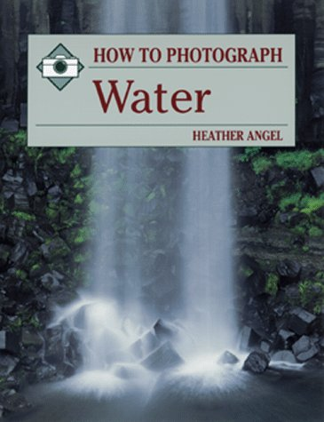How to Photograph Water (How To Photograph Series), Angel, Heather