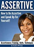 ASSERTIVE: How to Be Assertive and Speak Up For Yourself – ( Assertiveness Training | Assertiveness Skills | Assertiveness Techniques )