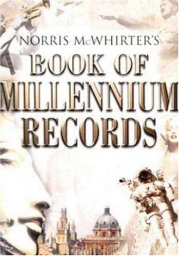 Norris McWhirters Book of Millennium Records : The Story of Human Achievement in the Last 2,000 Years, NORRIS MCWHIRTER