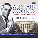 Alistair Cooke's Letters From America: The Elections (       UNABRIDGED) by Alistair Cooke Narrated by Alistair Cooke
