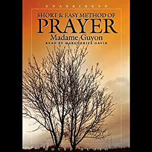 Short and Easy Method of Prayer | [Madame Guyon]