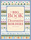 The Big Book of Decorative Borders: Over 500 Designs You Can Paint