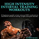 HIIT: High Intensity Interval Training Workout: A Beginners Guide to Fast, Intense HIIT Workouts to Maximize Results in Losing Weight and Gaining Muscle Audiobook by Tom Craig Narrated by Millian Quinteros