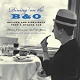 img - for Dining on the B&O: Recipes and Sidelights from a Bygone Age by Thomas J. Greco (2009-11-20) book / textbook / text book