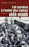 J'ai surv�cu � l'enfer des camps vi�t-minh par Th�venet