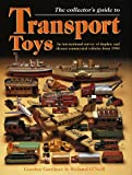 The Collectors Guide to Transport Toys: An International Survey of Tinplate and Diecast Commercial Vehicles from 1900 to the Present Day
