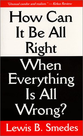 How Can It Be All Right When Everything Is All Wrong?, LEWIS B. SMEDES