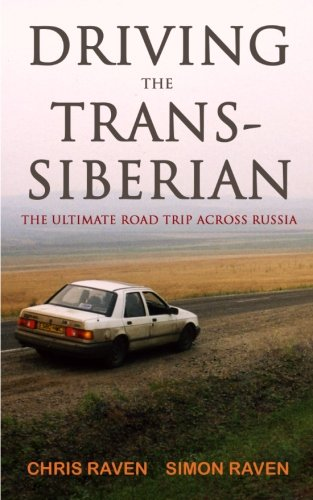 Driving the Trans-Siberian: The Ultimate Road Trip Across Russia, by Chris Raven, Simon Raven
