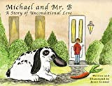 Michael and Mr. B: The Story of a boy and the bunny who came to teach him unconditional love