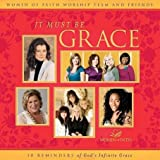 Women of Faith - It Must Be Grace