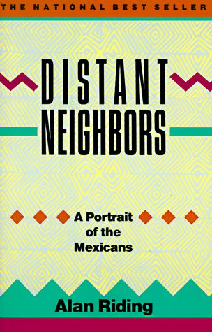 Distant Neighbors: A Portrait of the Mexicans, Alan Riding