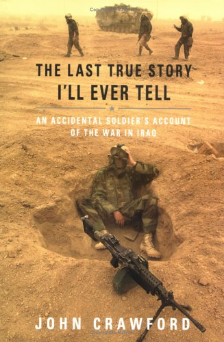 The Last True Story I'll Ever Tell: An Accidental Soldier's Account of the War in Iraq, John Crawford