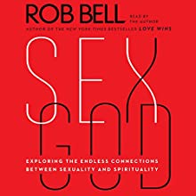 Sex God: Exploring the Endless Connections Between Sexuality and Spirituality Audiobook by Rob Bell Narrated by Rob Bell