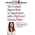 The 5 Critical Steps to Book an Appointment with a High Level Decision Maker | Gail Kasper
