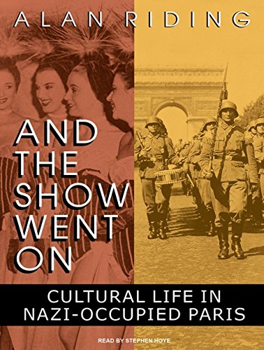 And the Show Went On - Cultural Life in Nazi-occupied Paris - Alan Riding